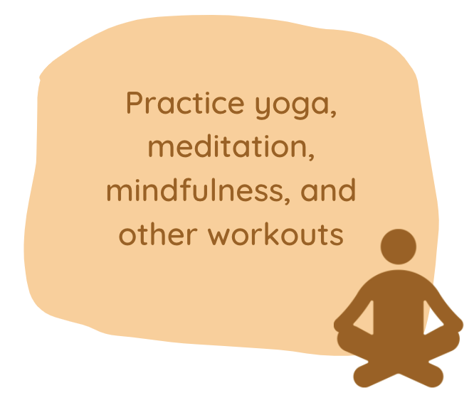 practice yoga, meditation, mindfulness, and other workouts
